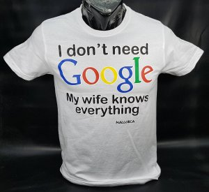 I don't need GOOGLE  My wife knows everything majica
